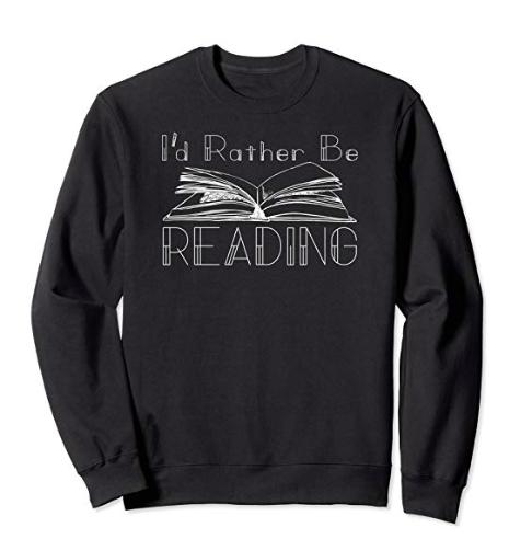 I'd Rather Be Reading Sweatshirt ($32) - https://www.amazon.com/Id-Rather-Reading-Lover-Sweatshirt/dp/B07STXX6Y2/ref=as_li_ss_tl?dchild=1&keywords=I'd+rather+be+reading&qid=1574277994&s=apparel&sr=1-18&linkCode=ll1&tag=bookmarksandb-20&linkId=32e2692b720d1957e67bec9ec48d1b62&language=en_US